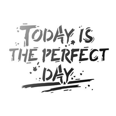 Today is the perfect day - Universelle DIN A4 Schablonen